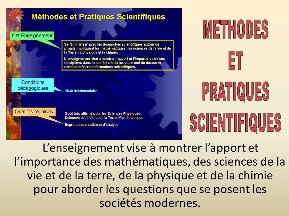 Lenseignement vise à montrer lapport et limportance des mathématiques, des sciences de la vie et de la terre, de la physique et de la chimie pour abor