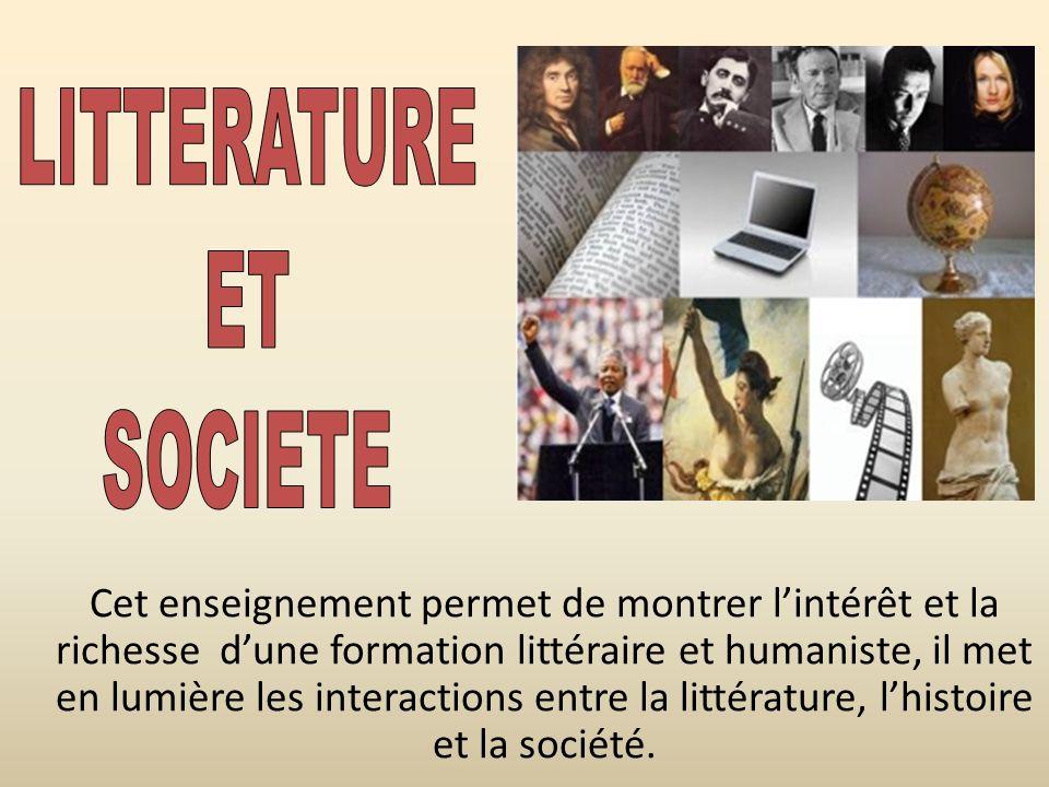 Cet enseignement permet de montrer lintérêt et la richesse dune formation littéraire et humaniste, il met en lumière les interactions entre la littéra