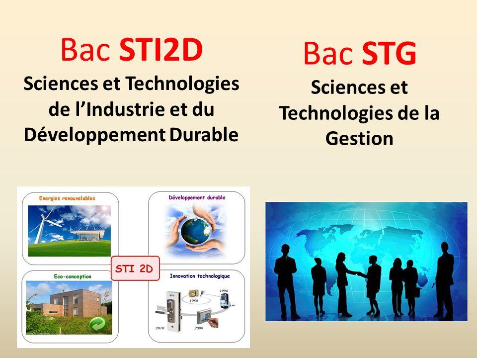 Bac STI2D Sciences et Technologies de lIndustrie et du Développement Durable Bac STG Sciences et Technologies de la Gestion