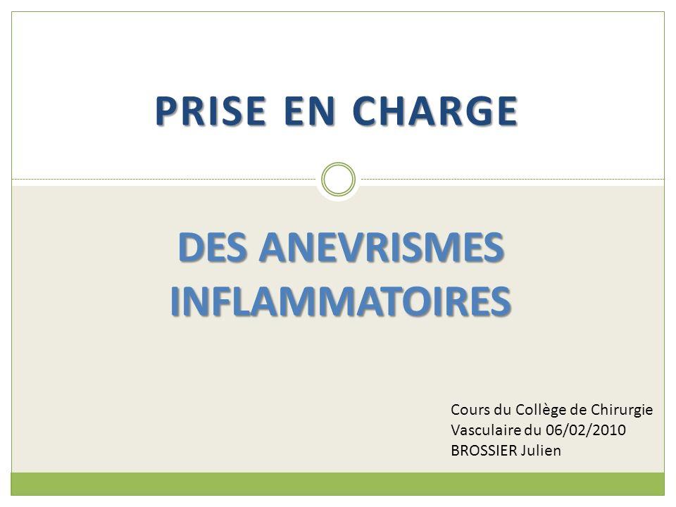 PRISE EN CHARGE DES ANEVRISMES INFLAMMATOIRES Cours du Collège de Chirurgie Vasculaire du 06/02/2010 BROSSIER Julien