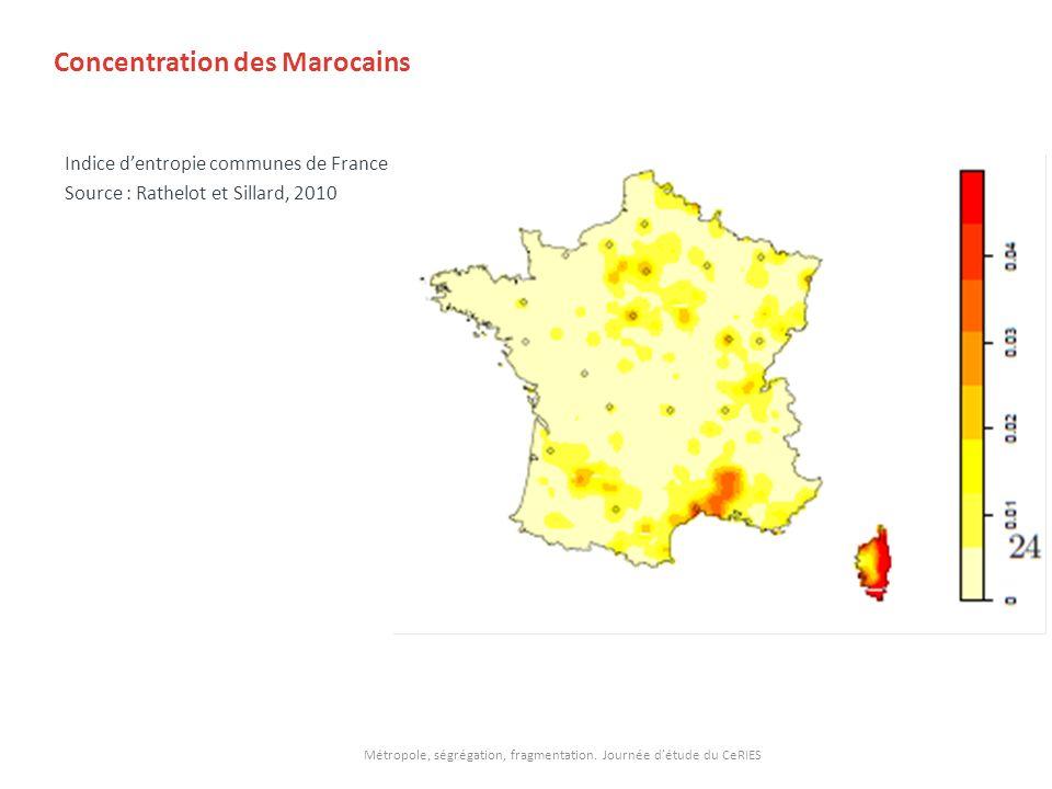 Concentration des Marocains Indice dentropie communes de France Source : Rathelot et Sillard, 2010 Métropole, ségrégation, fragmentation. Journée détu
