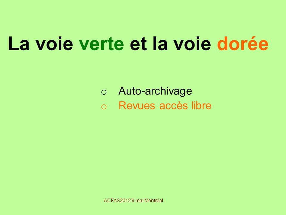 La voie verte et la voie dorée o Auto-archivage o Revues accès libre ACFAS2012 9 mai Montréal