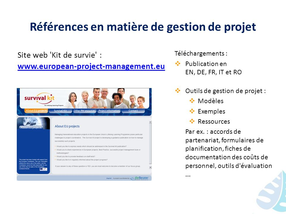 Références en matière de gestion de projet Site web 'Kit de survie' : www.european-project-management.eu Téléchargements : Publication en EN, DE, FR,