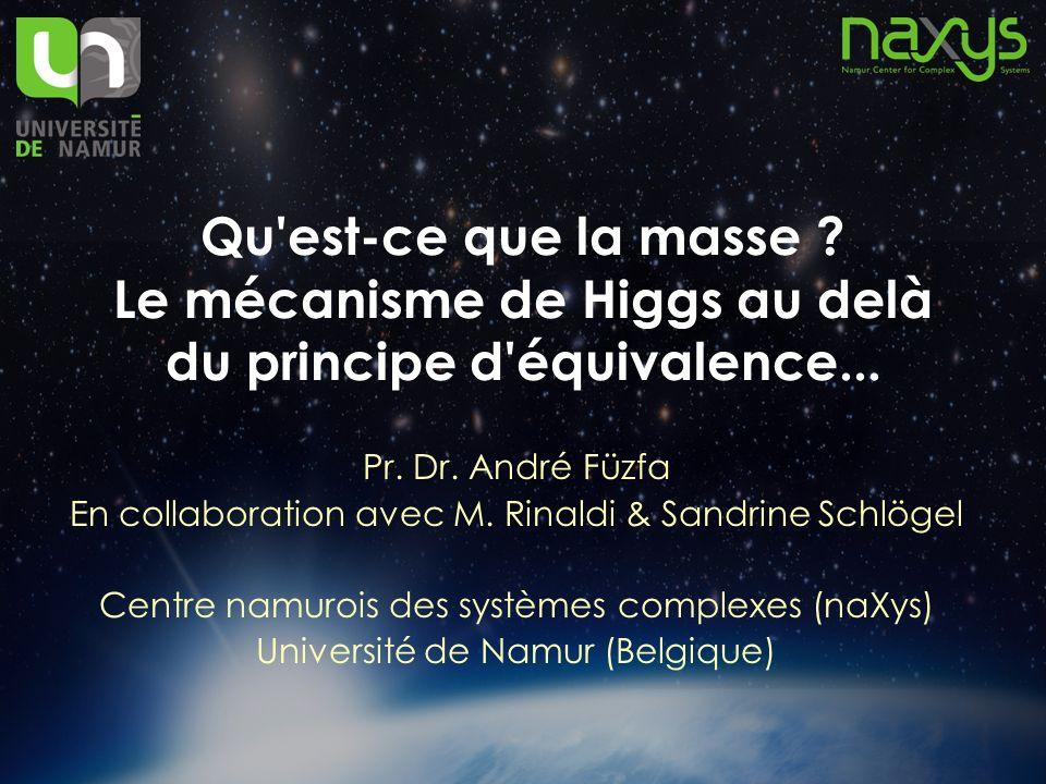 Qu'est-ce que la masse ? Le mécanisme de Higgs au delà du principe d'équivalence... Pr. Dr. André Füzfa En collaboration avec M. Rinaldi & Sandrine Sc