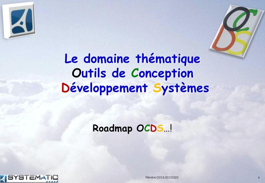 Le domaine thématique Outils de Conception Développement Systèmes Roadmap OCDS…! 6Plénière OCDS 20130220