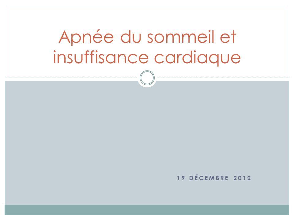 19 DÉCEMBRE 2012 Apnée du sommeil et insuffisance cardiaque