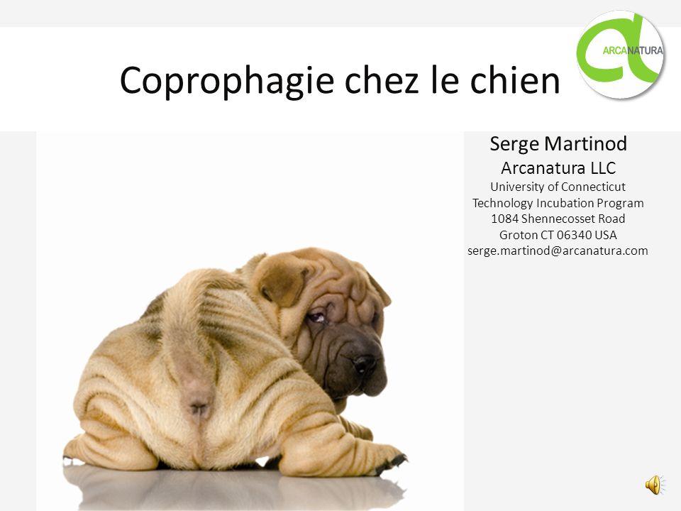 Coprophagie chez le chien Serge Martinod Arcanatura LLC University of Connecticut Technology Incubation Program 1084 Shennecosset Road Groton CT 06340 USA serge.martinod@arcanatura.com