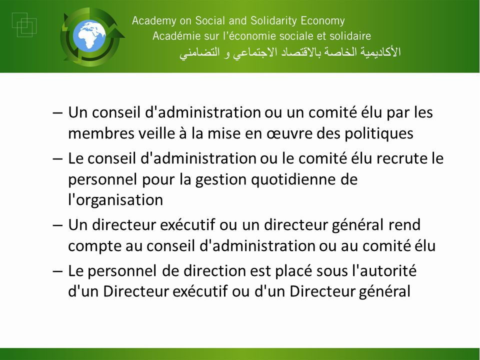 – Un conseil d'administration ou un comité élu par les membres veille à la mise en œuvre des politiques – Le conseil d'administration ou le comité élu