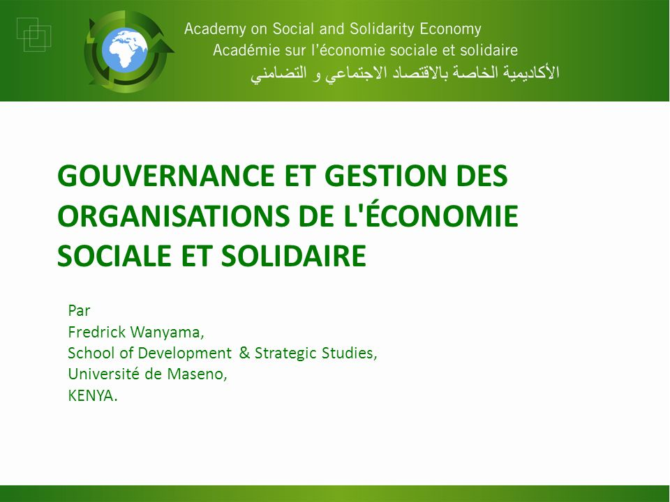 GOUVERNANCE ET GESTION DES ORGANISATIONS DE L'ÉCONOMIE SOCIALE ET SOLIDAIRE Par Fredrick Wanyama, School of Development & Strategic Studies, Universit