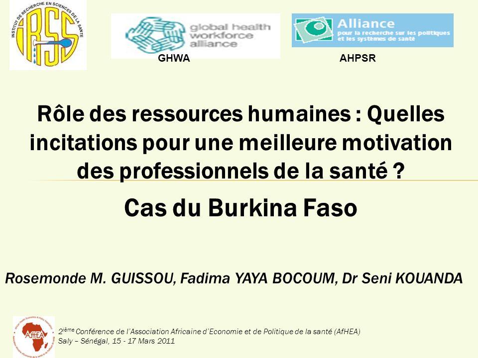 2 ième Conférence de lAssociation Africaine dEconomie et de Politique de la santé (AfHEA) Saly – Sénégal, 15 - 17 Mars 2011 Rôle des ressources humaines : Quelles incitations pour une meilleure motivation des professionnels de la santé .