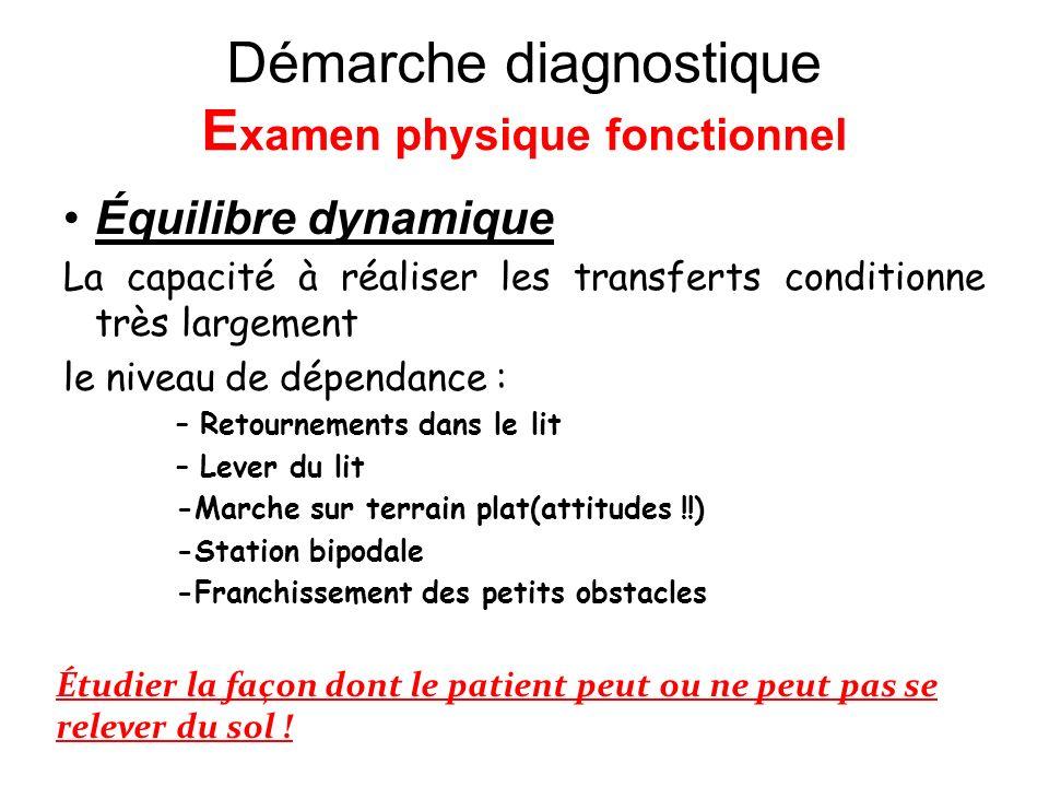 Démarche diagnostique E xamen physique fonctionnel Équilibre dynamique La capacité à réaliser les transferts conditionne très largement le niveau de d