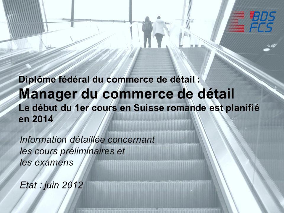 1. Réalisation en Romandie 2014/2015 Seite 1 Manager du commerce de détail avec diplôme fédéral: Informations détaillées; état : juin 2012) Diplôme fé