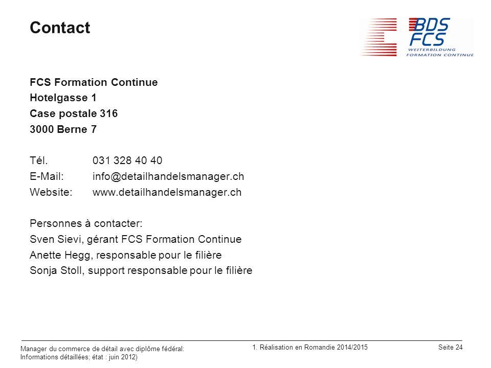 1. Réalisation en Romandie 2014/2015 Seite 24 Manager du commerce de détail avec diplôme fédéral: Informations détaillées; état : juin 2012) Contact F