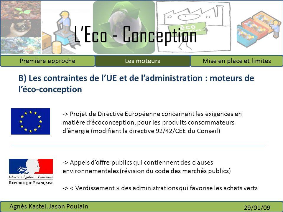 LEco - Conception Première approcheLes moteursMise en place et limites Agnès Kastel, Jason Poulain 29/01/09 B) Les contraintes de lUE et de ladministr