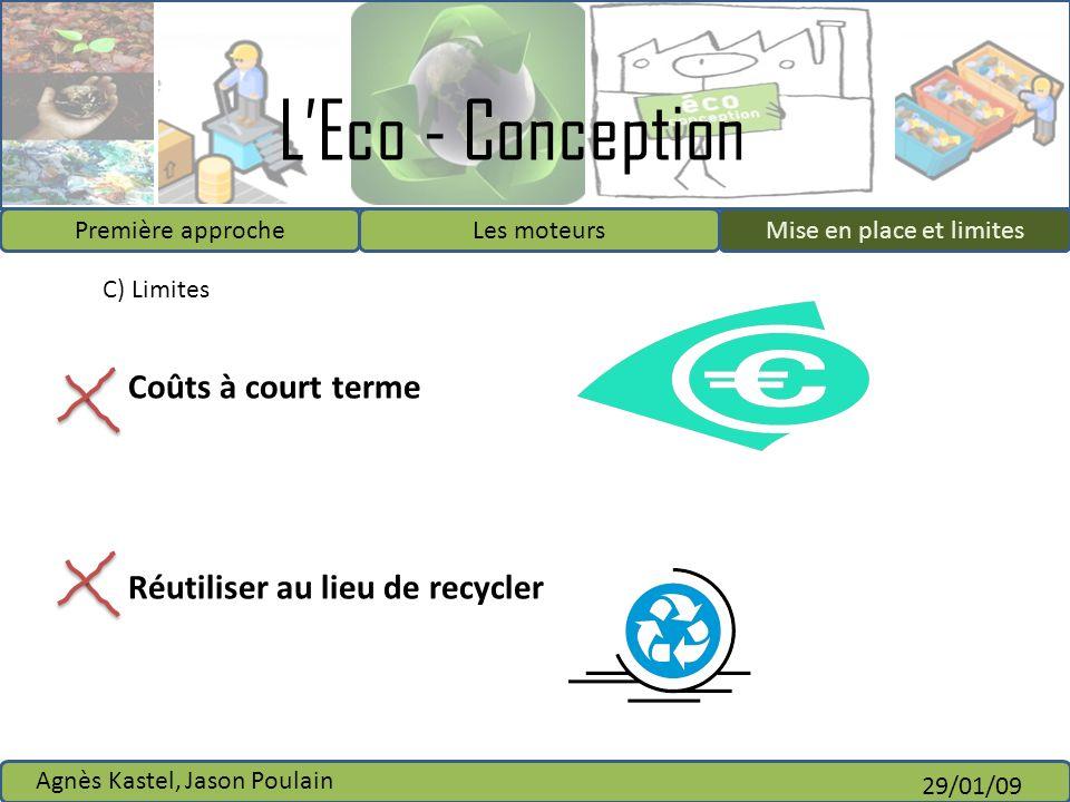 LEco - Conception Première approcheLes moteursMise en place et limites Agnès Kastel, Jason Poulain 29/01/09 Mise en place et limites C) Limites Coûts