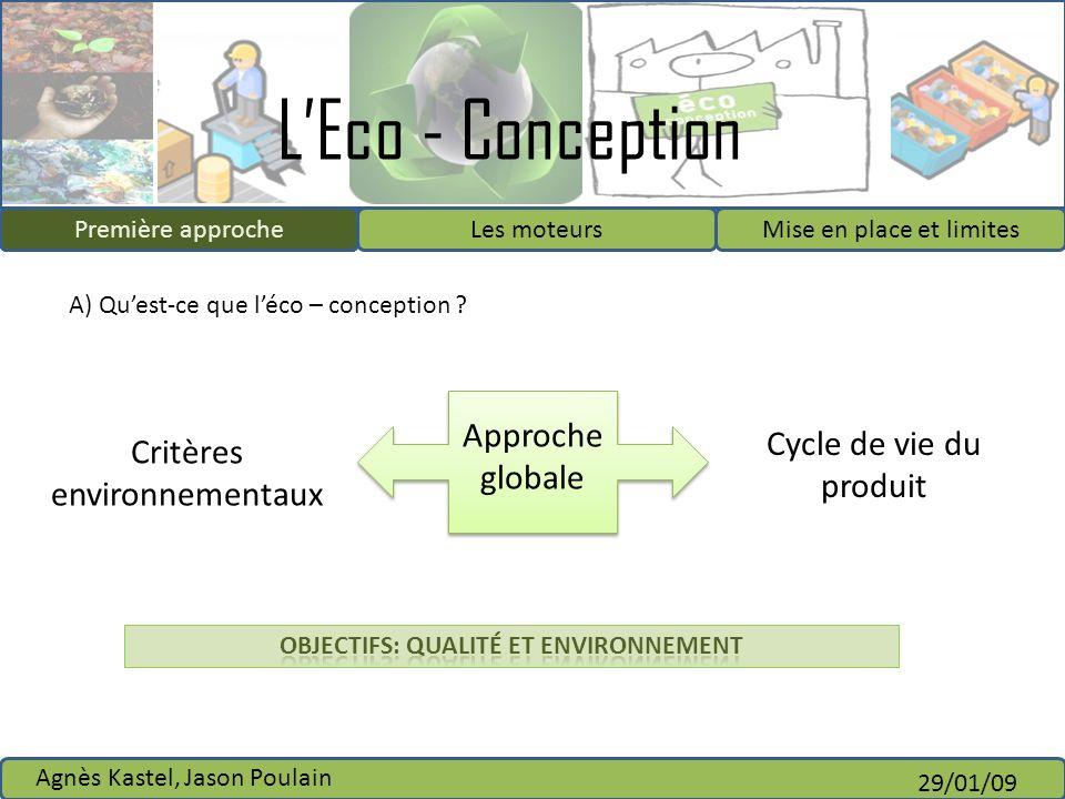 LEco - Conception Première approcheLes moteursMise en place et limites Agnès Kastel, Jason Poulain 29/01/09 IntroductionPremière approche Approche glo