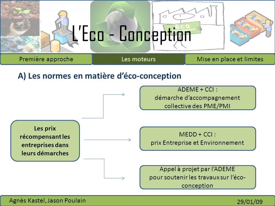 LEco - Conception Première approcheLes moteursMise en place et limites Agnès Kastel, Jason Poulain 29/01/09 A) Les normes en matière déco-conception L