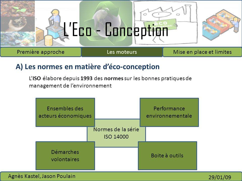 LEco - Conception Première approcheLes moteursMise en place et limites Agnès Kastel, Jason Poulain 29/01/09 Normes de la série ISO 14000 A) Les normes