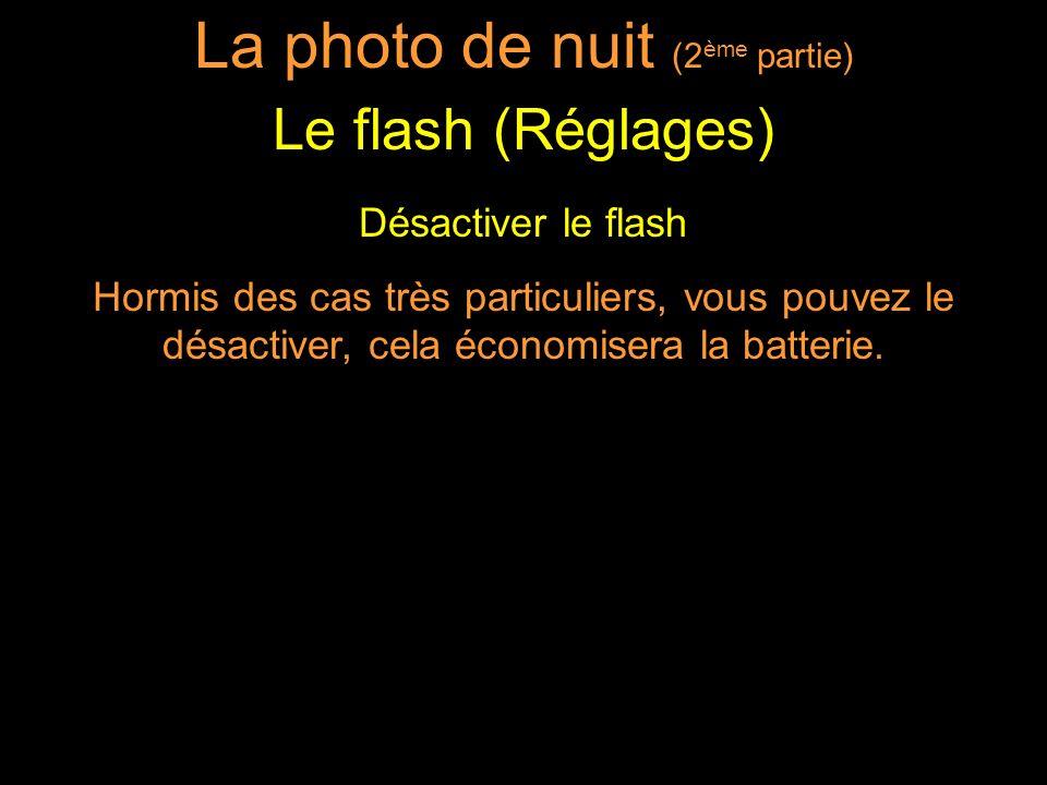 Désactiver le flash Hormis des cas très particuliers, vous pouvez le désactiver, cela économisera la batterie.