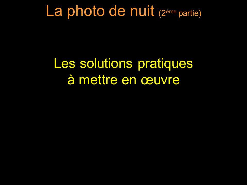 La photo de nuit (2 ème partie) Les solutions pratiques à mettre en œuvre