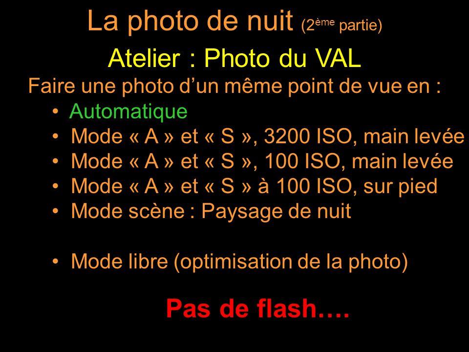 Faire une photo dun même point de vue en : Automatique Mode « A » et « S », 3200 ISO, main levée Mode « A » et « S », 100 ISO, main levée Mode « A » et « S » à 100 ISO, sur pied Mode scène : Paysage de nuit Mode libre (optimisation de la photo) Pas de flash….