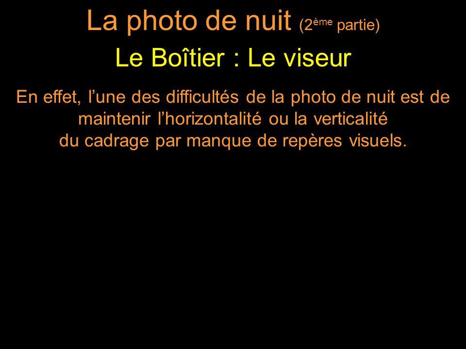 En effet, lune des difficultés de la photo de nuit est de maintenir lhorizontalité ou la verticalité du cadrage par manque de repères visuels.