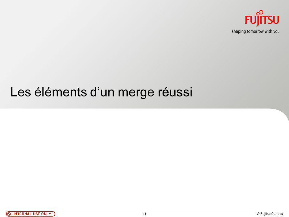 11 © Fujitsu Canada Les éléments dun merge réussi