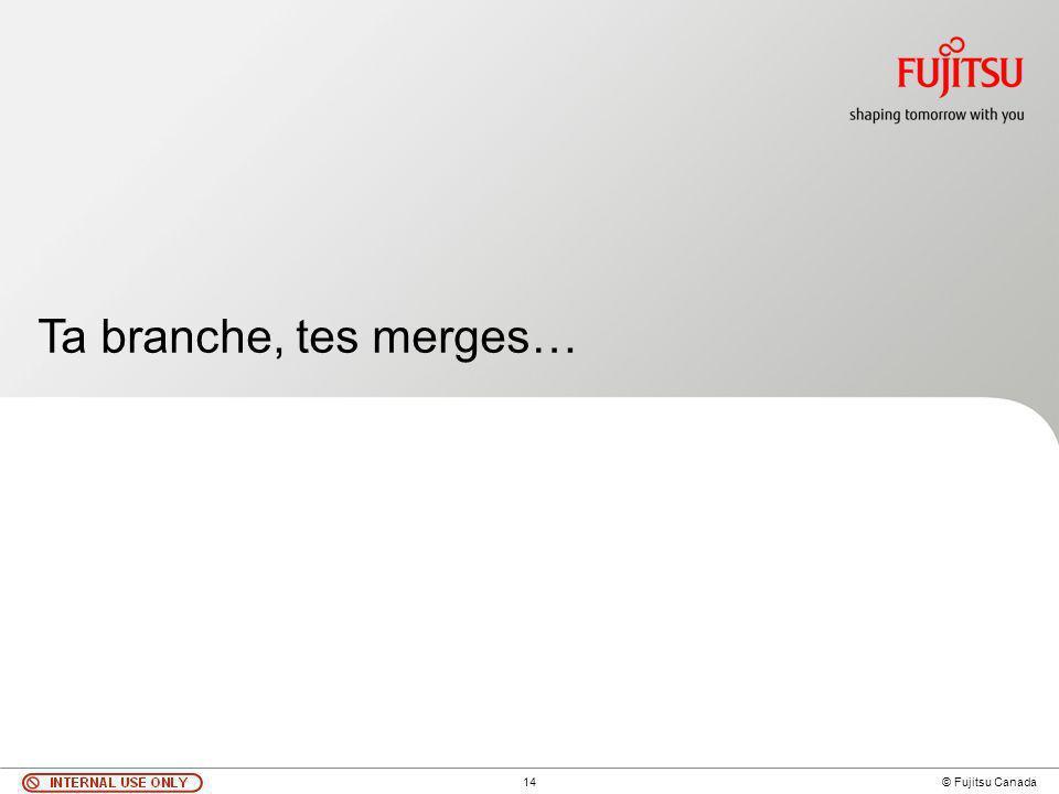 14 © Fujitsu Canada Ta branche, tes merges…