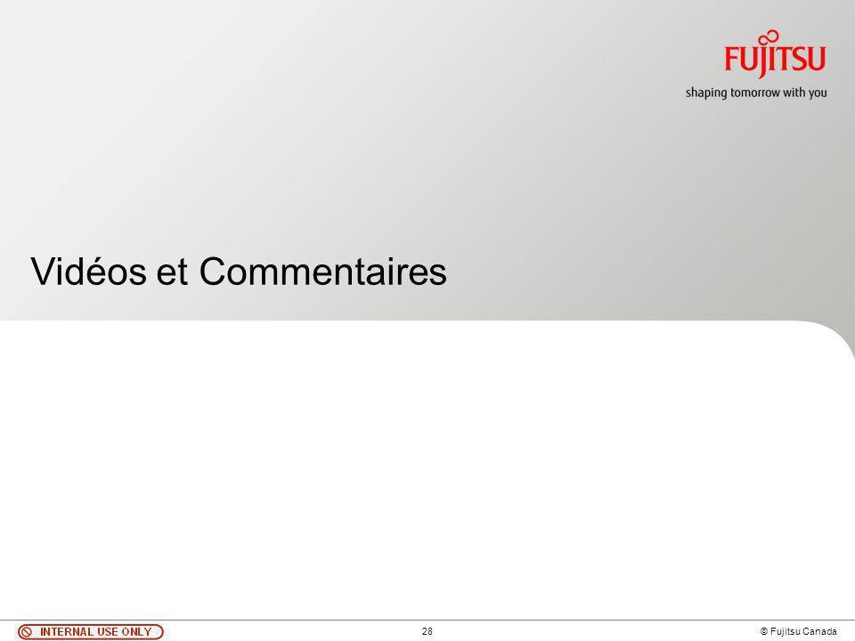 28 © Fujitsu Canada Vidéos et Commentaires