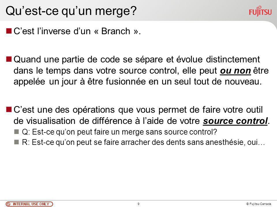 9 © Fujitsu Canada Quest-ce quun merge. Cest linverse dun « Branch ».