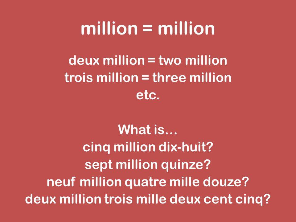 milliard = billion deux milliard = two billion trois milliard = three billion etc.
