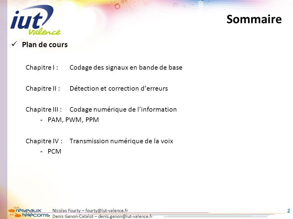 Nicolas Fourty – fourty@iut-valence.fr Denis Genon-Catalot – denis.genon@iut-valence.fr 2 Sommaire Plan de cours Chapitre I :Codage des signaux en ban