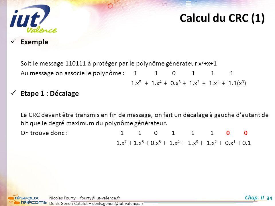 Nicolas Fourty – fourty@iut-valence.fr Denis Genon-Catalot – denis.genon@iut-valence.fr 34 Calcul du CRC (1) Exemple Soit le message 110111 à protéger