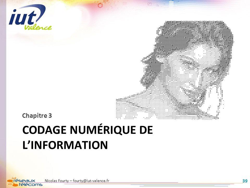 CODAGE NUMÉRIQUE DE LINFORMATION Chapitre 3 39 Nicolas Fourty – fourty@iut-valence.fr