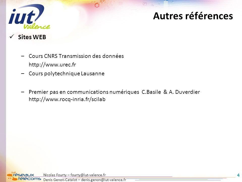 Nicolas Fourty – fourty@iut-valence.fr Denis Genon-Catalot – denis.genon@iut-valence.fr 4 Autres références Sites WEB –Cours CNRS Transmission des don