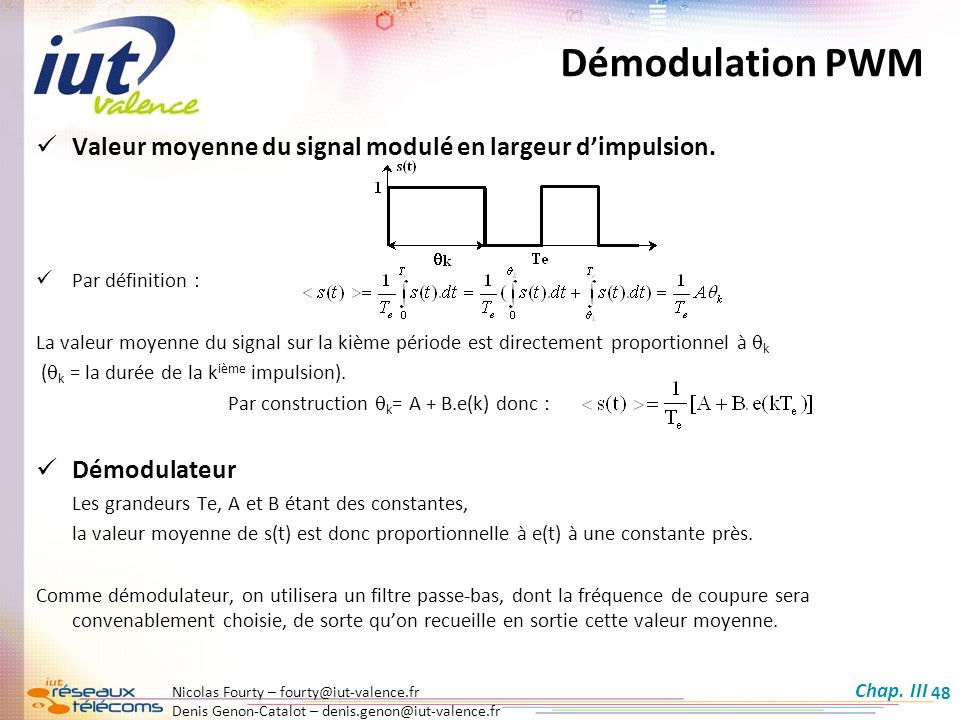 Nicolas Fourty – fourty@iut-valence.fr Denis Genon-Catalot – denis.genon@iut-valence.fr 48 Démodulation PWM Valeur moyenne du signal modulé en largeur