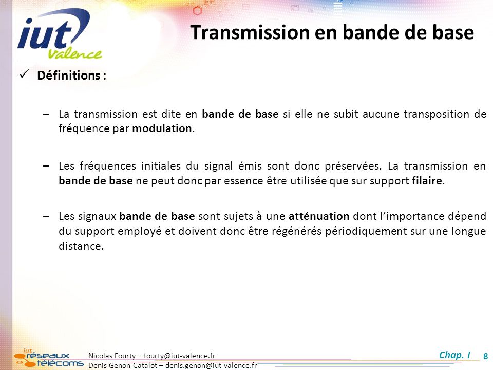 Nicolas Fourty – fourty@iut-valence.fr Denis Genon-Catalot – denis.genon@iut-valence.fr 8 Transmission en bande de base Définitions : –La transmission