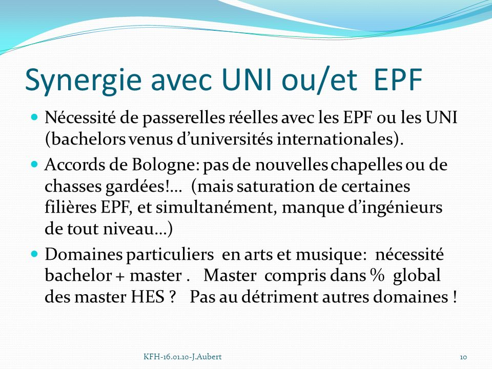 Synergie avec UNI ou/et EPF Nécessité de passerelles réelles avec les EPF ou les UNI (bachelors venus duniversités internationales).