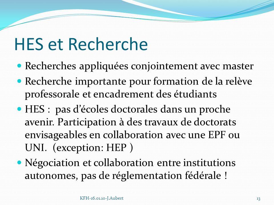HES et Recherche Recherches appliquées conjointement avec master Recherche importante pour formation de la relève professorale et encadrement des étudiants HES : pas décoles doctorales dans un proche avenir.