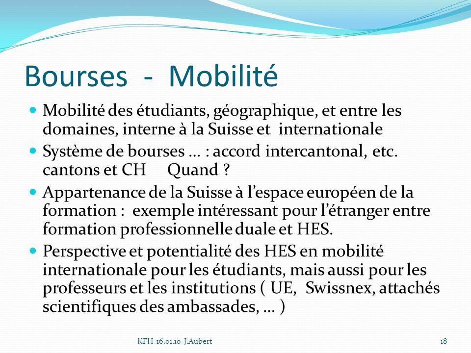 Bourses - Mobilité Mobilité des étudiants, géographique, et entre les domaines, interne à la Suisse et internationale Système de bourses … : accord intercantonal, etc.