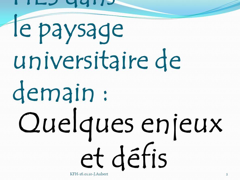 La position des HES dans le paysage universitaire de demain : Quelques enjeux et défis KFH-16.01.10-J.Aubert2