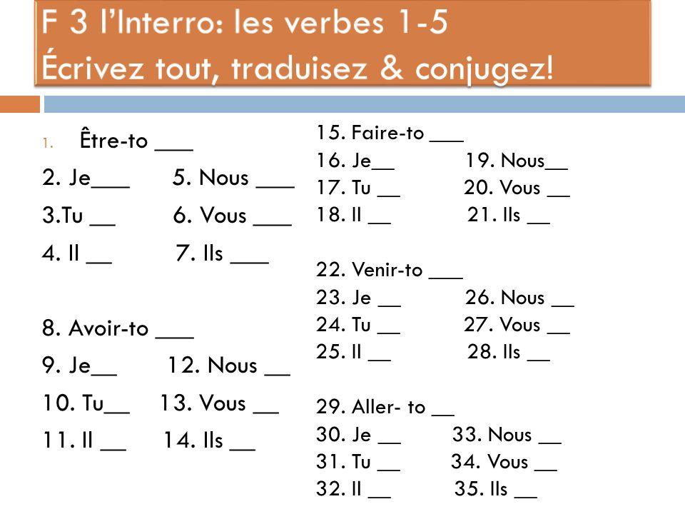 1. Prenez linterro. 2. Les notes: Les autres verbes irréguliers avec les phrases idiomatiques 3.