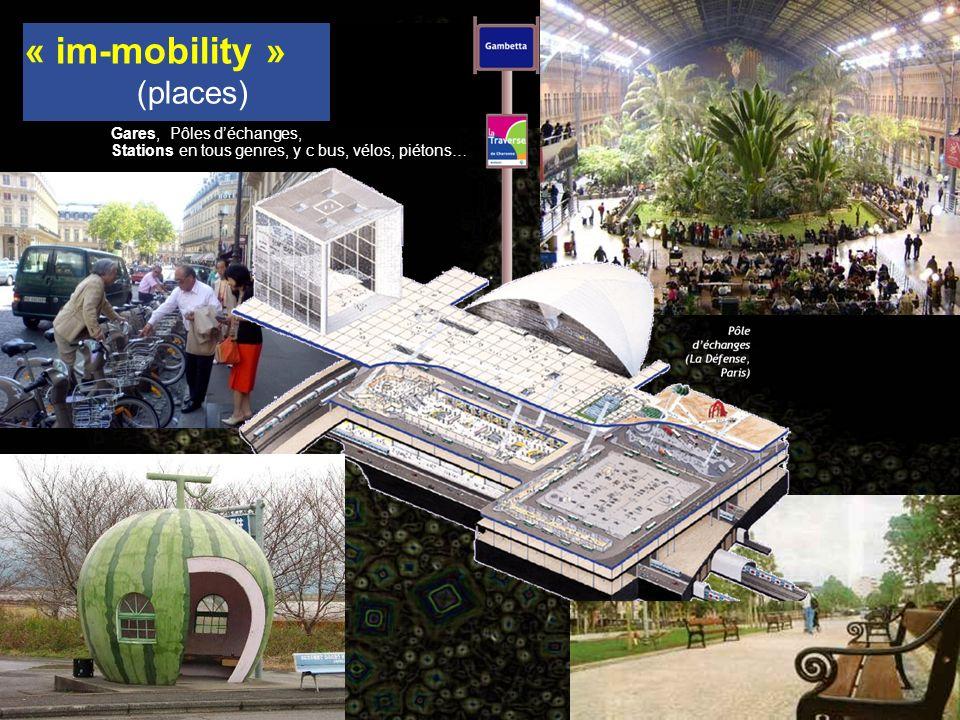 périphérique à la puissance de transport (véhicule, vitesse, débit) ; Gares, Pôles déchanges, Stations en tous genres, y c bus, vélos, piétons… « im-mobility » (places)