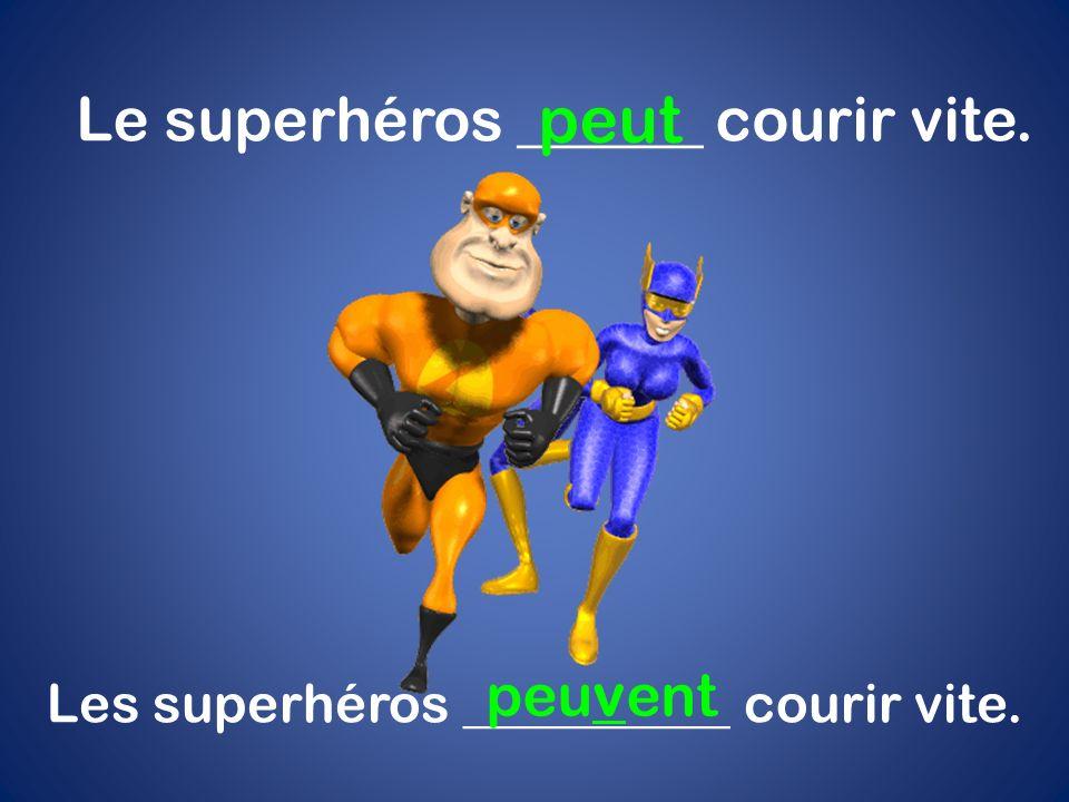Le superhéros ______ courir vite. peut Les superhéros __________ courir vite. peuvent