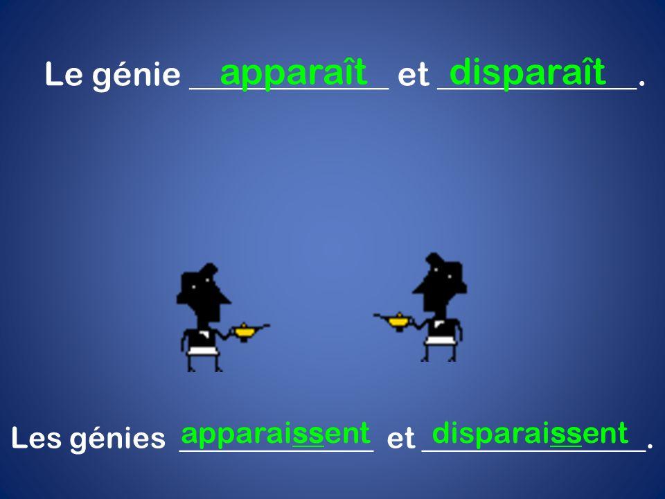 Le génie ____________ et ____________. apparaît Les génies _____________ et _______________. apparaissent disparaît disparaissent
