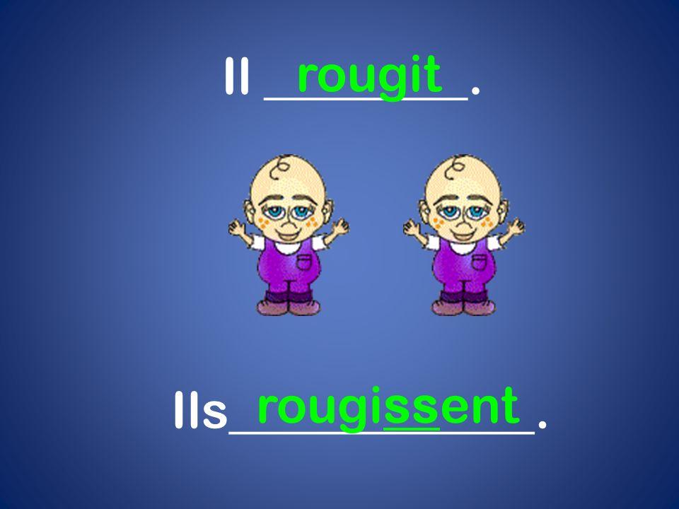 Il ________. rougit Ils____________. rougissent