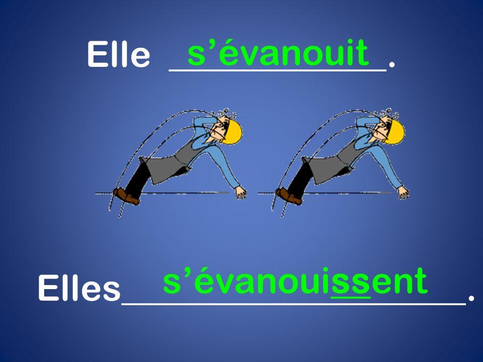Elle ____________. sévanouit Elles___________________. sévanouissent