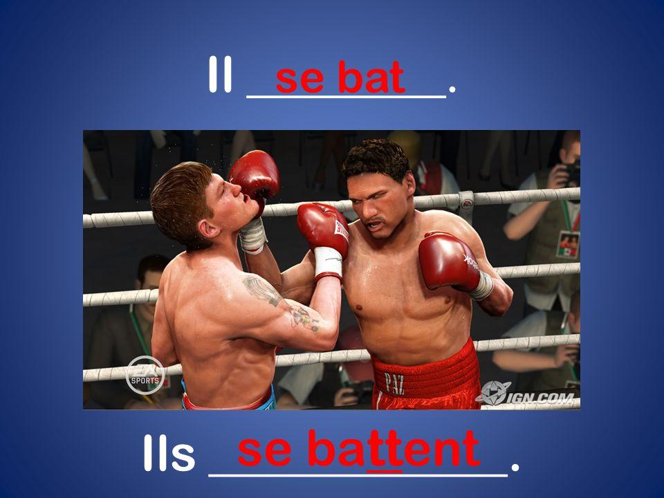 Il ________. se bat Ils ____________. se battent