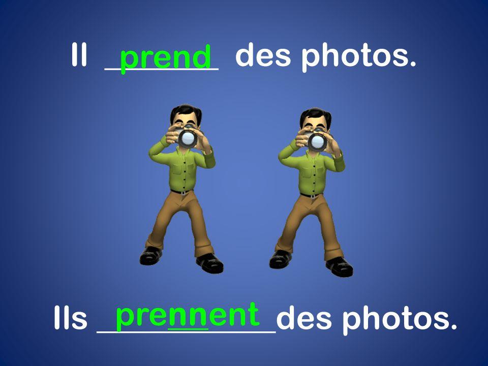 Il _______ des photos. prend Ils ___________des photos. prennent