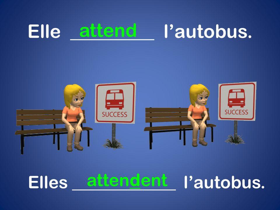 Elle _________ lautobus. attend Elles ____________ lautobus. attendent